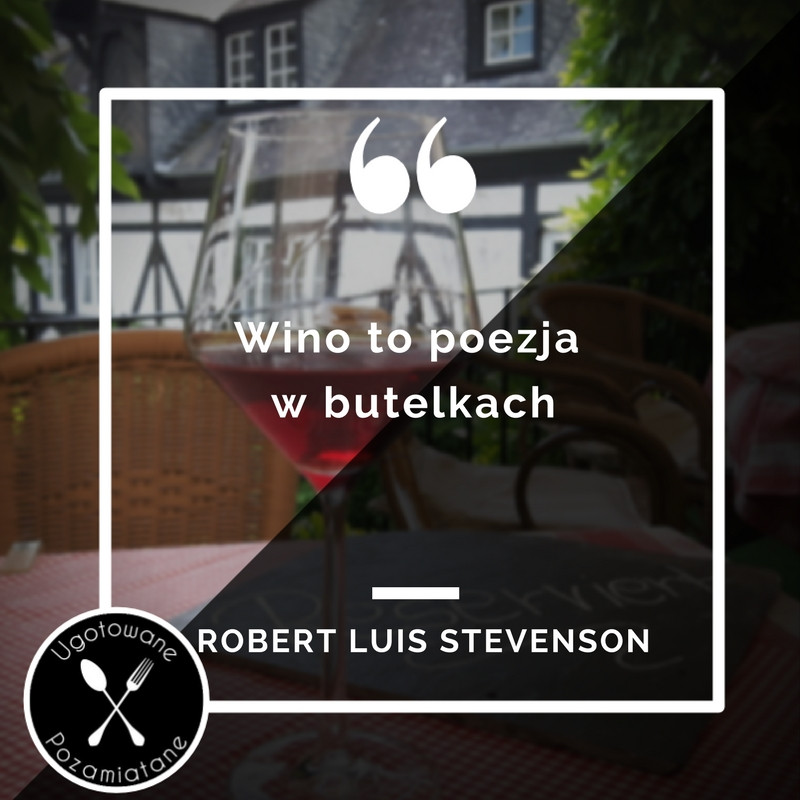 Wino to poezja w butelkach –Robert Luis Stevenson